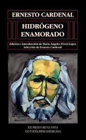 Hidrógeno enamorado / Ernesto Cardenal ; edición e introducción de María Ángeles Pérez López ; selección Ernesto Cardenal