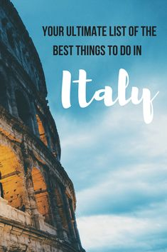 Your Ultimate List of the Best Things to do in Italy