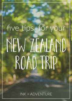 5 tips for your New Zealand road trip: make the most of your drive through this amazing country by following this advice