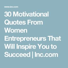 30 Motivational Quotes From Women Entrepreneurs That Will Inspire You to Succeed | Inc.com