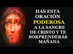 HAS ESTA ORACIÓN PODEROSA A LA SANGRE DE CRISTO Y TE SORPRENDERÁS MAÑANA - YouTube