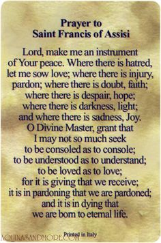 Prayer to Saint Francis of Assisi One of my favorite quotes of all time :)