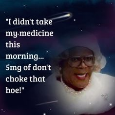 Love me some Madea! Madea Funny Quotes, Madea Humor, Movie Quotes, Funny Jokes, Hilarious, Funny As Hell, Funny Cute, The Funny, Medan