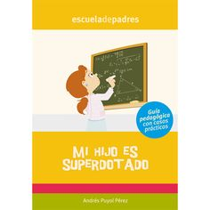 Mi hijo es superdotado : guía pedagógica con casos prácticos / [Andrés Puyol Pérez] Kids Gifts, Alter, Teacher, Children, School, Books, Bella, Spanish, Livros