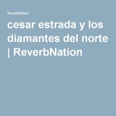 cesar estrada y los diamantes del norte | ReverbNation