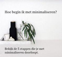 Hoe begin ik met minimaliseren? http://www.moedersminimalisme.nl/begin-minimaliseren/