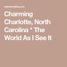Charming Charlotte, North Carolina * The World As I See It