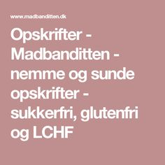 Opskrifter - Madbanditten - nemme og sunde opskrifter - sukkerfri, glutenfri og LCHF