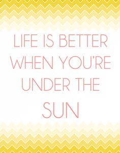 Life Is Better When You're Under the Sun Poster by ShorelyChic, $24.00