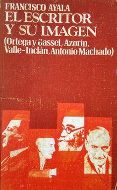 El escritor y su imagen : Ortega y Gasset, Azorín, Valle-Inclán, Machado / Francisco Ayala - Madrid : Guadarrama, D.L. 1975