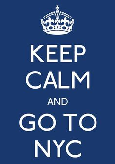 KEEP CALM AND GO TO NYC
