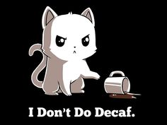 I Don't Do Decaf Funny, cute & nerdy shirts TeeTurtle Anime Animals, Animals And Pets, Funny Animals, Cute Animals, Cute Animal Drawings, Cute Drawings, Crazy Cat Lady, Crazy Cats, Niedlicher Panda