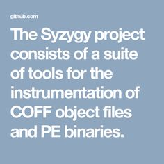 The Syzygy project consists of a suite of tools for the instrumentation of COFF object files and PE binaries. Trade Secret, Software, Engineering, Coding, Tools, Instruments, Technology, Programming