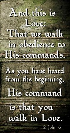 This is love, that we walk according to His commandments. This is the commandment, that as you have heard from the beginning, you should walk in it.