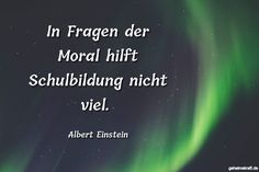 In Fragen der Moral hilft Schulbildung nicht viel.  ... gefunden auf https://www.geheimekraft.de/spruch/275