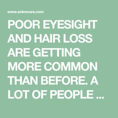 POOR EYESIGHT AND HAIR LOSS ARE GETTING MORE COMMON THAN BEFORE. A LOT OF PEOPLE ARE STRUGGLING WITH THESE CONDITIONS WHICH ARE PRIMARILY CAUSED BY AGING BUT THERE ARE OTHER FACTORS INVOLVED AS WELL. FORTUNATELY,[...]