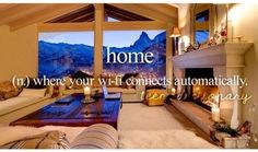 Home (n,) Where your wifi connects automatically.