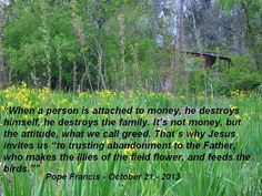 Is your heart attached to money or to Jesus?  Read more at: www.news.va/en/news/pope-francis-greed-destroys-people-families