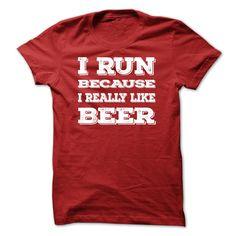 I Run Because I Really Like Beer T-Shirts, Hoodies, Sweaters