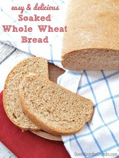 Recipe:  Easy and Delicious Soaked Whole Wheat Bread | an adaptation of Nourishing Traditions that takes just 5 minutes longer than traditional bread :: DontWastetheCrumbs.com