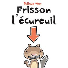 Frisson l'ecureuil - by Melanie Watt. Translation of: Scaredy squirrel. Scaredy Squirrel, Elementary Spanish, Spanish Lessons, Album, Nursery Rhymes, Pre School, Storytelling, Childrens Books, Activities