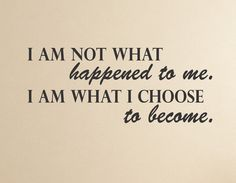 "Here is a wonderful inspirational quote... I am not what happened to me. I am what I choose to become. This is a great way to keep you positive! Dimensions: This quote measures 23"" wide and 10"" tall."