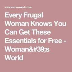 Every Frugal Woman Knows You Can Get These Essentials for Free  - Woman's World