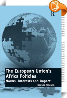 The European Union's Africa Policies    :  The European Union (EU) is a key partner for African regional organizations and a major promoter of economic and political integration in the region. Several studies have interpreted the EU's role in Africa as either a self-interested hegemonic actor or as a value oriented normative power.  In this volume, Daniela Sicurelli challenges these views by taking a closer look at Europe's policies towards Sub-Saharan Africa in the area of peacekeepin...