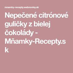 Nepečené citrónové guličky z bielej čokolády - Mňamky-Recepty.sk