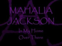 MAHALIA JACKSON ~ In My Home Over There