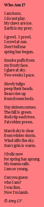 This is a riddle poem for the month of March!  You can find more such poems at The Poem Farm, Amy Ludwig VanDerwater's ad-free, searchable blog full of hundreds of poems, poem ideas, and poetry mini lessons for home and classroom - www.poemfarm.amylv.com