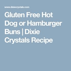 Gluten Free Hot Dog or Hamburger Buns  | Dixie Crystals Recipe
