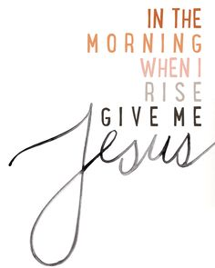 Just give me Jesus.