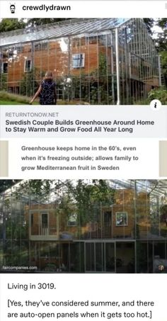 NET Swedish Couple Builds Greenhouse Around Home to Stay Warm and Grow Food All Year Long Greenhouse keeps home in the even when it's freezing outside; allows family to grow Mediterranean fruit in Sweden [Yes, they've considered summer, a Weird Facts, Fun Facts, Just Dream, The More You Know, Looks Cool, Cool Stuff, Random Stuff, Future House, Just In Case