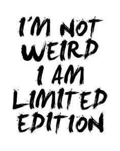 Shout out to all my limited edition ladies!!! #Weird #Unique #LimitedEdition #BeYou