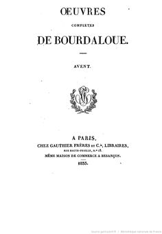 Oeuvres complètes de Bourdaloue. I / (précédées d'une notice sur la vie et les oeuvres de Bourdaloue, par J. Labouderie et de la préf. du P. Bretonneau)