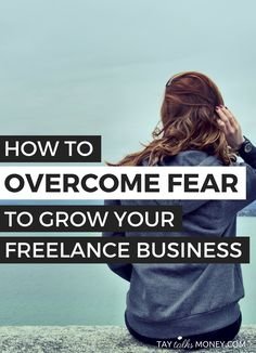 How to Overcome Fear to Grow Your Freelance Business