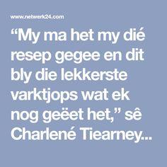 """""""My ma het my dié resep gegee en dit bly die lekkerste varktjops wat ek nog geëet het,"""" sê Charlené Tiearney van Nigel."""
