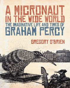 Gregory O'Brien, A Micronaut in the Wide World: The Imaginative Life and Times of Graham Percy.
