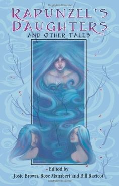 """""""Rapunzel's Daughters And Other Tales""""  ***  Josie Brown, Rose Mambert and Bill Racicot  (2011)"""