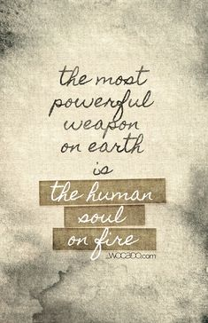 The Most Powerful Weapon on Earth is the Human Soul on Fire - Poster Quote by WOCADO - FREE DOWNLOAD for 48hours