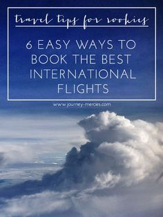 6 easy ways to book the best international flights! Great tips as you're planning your summer trip. Travel Tips for Rookies blog series @ Journey-Mercies.com