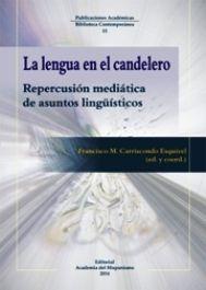 La lengua en el candelero : repercusión mediática de asuntos lingüísticos / Francisco M. Carriscondo Esquivel (ed. y coord.) Publicación Vigo : Academia del Hispanismo, 2014