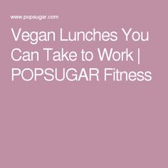 Vegan Lunches You Can Take to Work | POPSUGAR Fitness