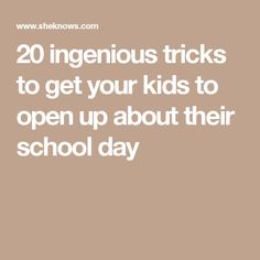 20 ingenious tricks to get your kids to open up about their school day