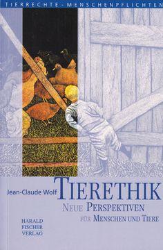 Tierethik: Neue Perspektiven für Menschen und Tiere von Jean C Wolf (Autor), Harald Fischer Verlag 2005, ISBN-13: 978-3891314159