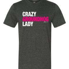 CRAZY GROUNDHOG LADY T-Shirt. Only at LOVEgroundhogs.com – Heather Dark Grey