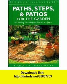 Paths, Steps,  Patios for the Garden Including 16 Easy-to-Build Projects (Step-by-Step Practical Guides) (9781843304937) Alan Bridgewater, Gill Bridgewater , ISBN-10: 1843304937  , ISBN-13: 978-1843304937 ,  , tutorials , pdf , ebook , torrent , downloads , rapidshare , filesonic , hotfile , megaupload , fileserve