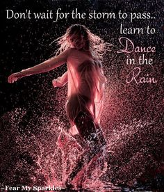 """Dont wait for the storm to pass....""""just when you think you've gone insane you're dancing in the rain...purple rain..."""""""