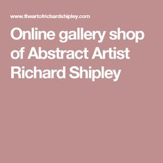 Online gallery shop of Abstract Artist Richard Shipley